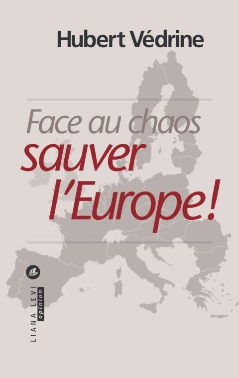 Face au chaos, sauver l'Europe !