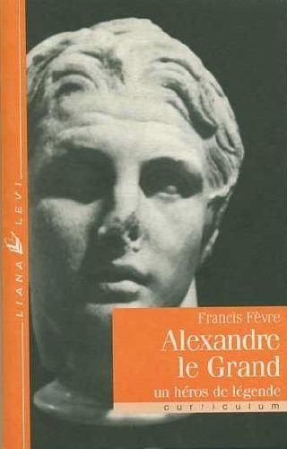 Alexandre le Grand un héros de légende (Alexander the Great, Hero of Legend)