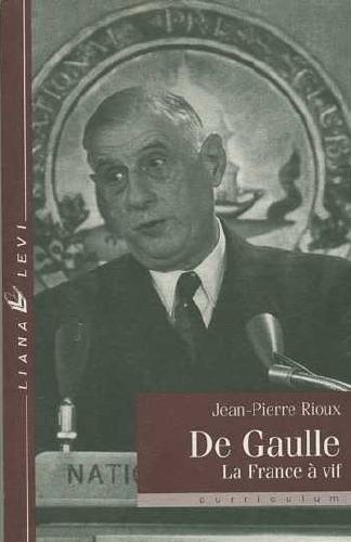 De Gaulle la France à vif (De Gaulle: France Laid Bare)
